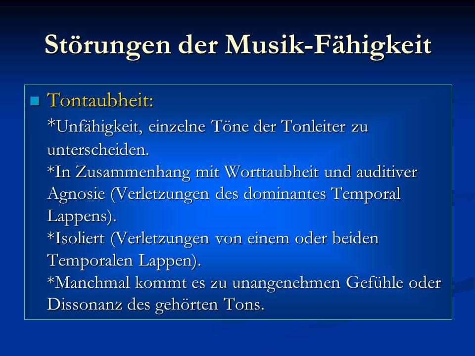 Störungen der Musik-Fähigkeit Tontaubheit: * Unfähigkeit, einzelne Töne der Tonleiter zu unterscheiden. *In Zusammenhang mit Worttaubheit und auditive