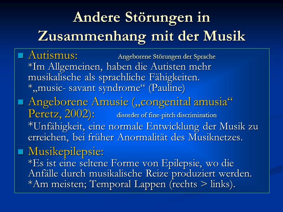 Andere Störungen in Zusammenhang mit der Musik Autismus: Angeborene Störungen der Sprache *Im Allgemeinen, haben die Autisten mehr musikalische als sp