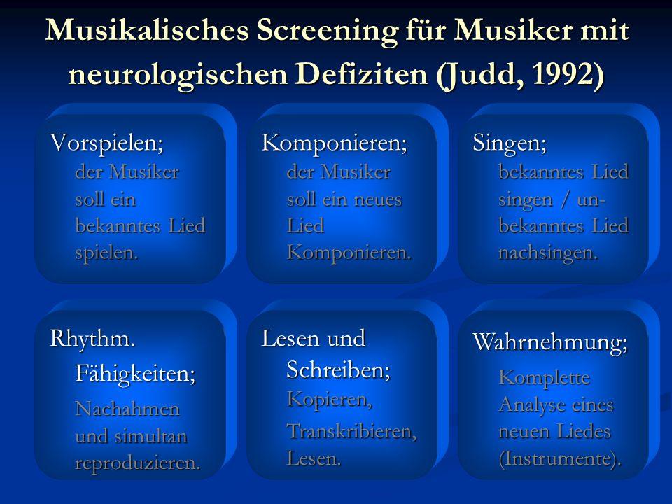 Musikalisches Screening für Musiker mit neurologischen Defiziten (Judd, 1992) Vorspielen; der Musiker soll ein bekanntes Lied spielen. Rhythm. Fähigke