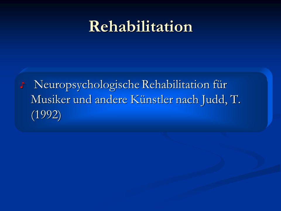 Rehabilitation Neuropsychologische Rehabilitation für Musiker und andere Künstler nach Judd, T. (1992) Neuropsychologische Rehabilitation für Musiker