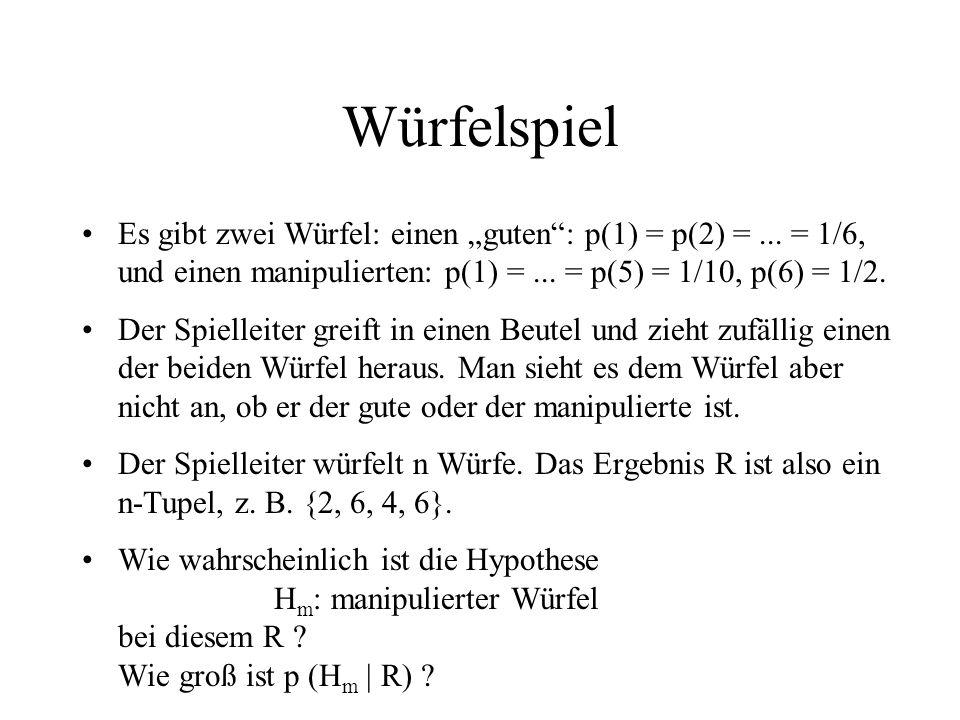 Würfelspiel Es gibt zwei Würfel: einen guten: p(1) = p(2) =... = 1/6, und einen manipulierten: p(1) =... = p(5) = 1/10, p(6) = 1/2. Der Spielleiter gr