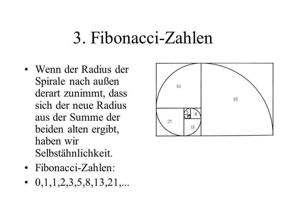 3. Fibonacci-Zahlen Wenn der Radius der Spirale nach außen derart zunimmt, dass sich der neue Radius aus der Summe der beiden alten ergibt, haben wir