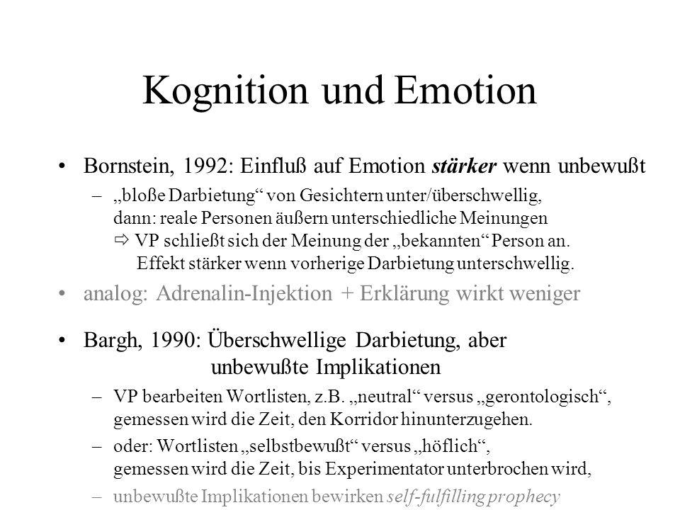 Kognition und Emotion Bornstein, 1992: Einfluß auf Emotion stärker wenn unbewußt –bloße Darbietung von Gesichtern unter/überschwellig, dann: reale Per