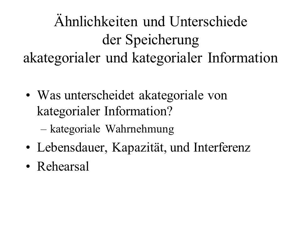 Ähnlichkeiten und Unterschiede der Speicherung akategorialer und kategorialer Information Was unterscheidet akategoriale von kategorialer Information?