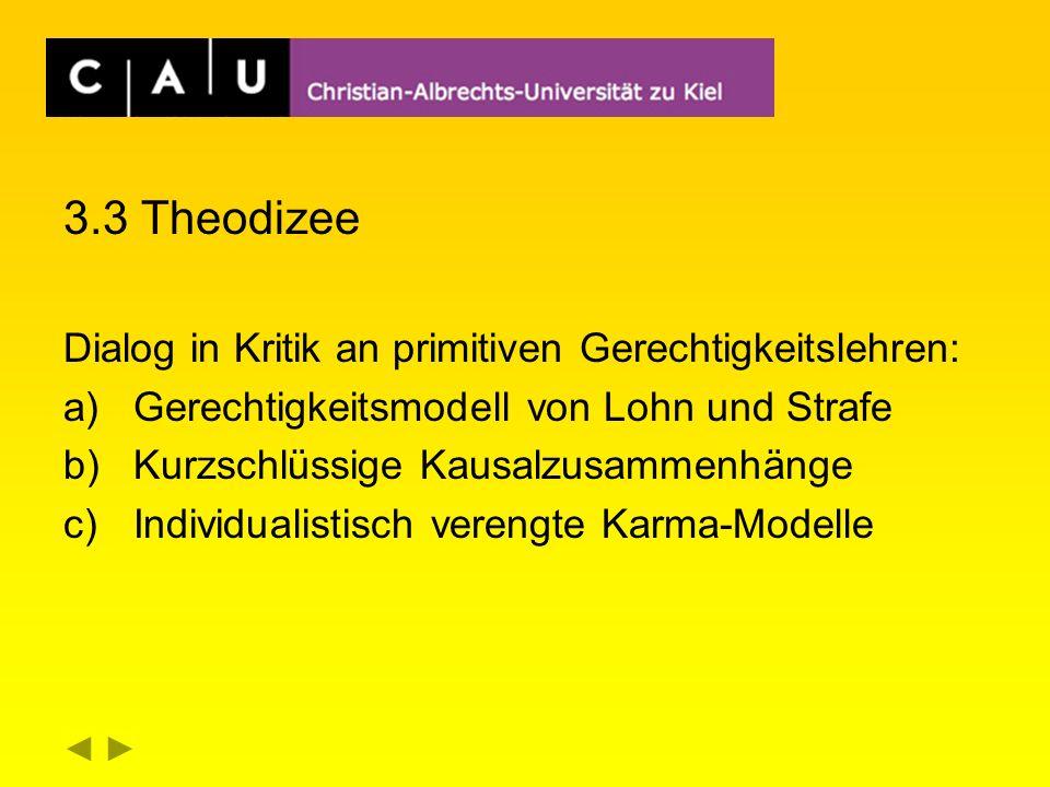 3.3 Theodizee Dialog in Kritik an primitiven Gerechtigkeitslehren: a)Gerechtigkeitsmodell von Lohn und Strafe b)Kurzschlüssige Kausalzusammenhänge c)Individualistisch verengte Karma-Modelle