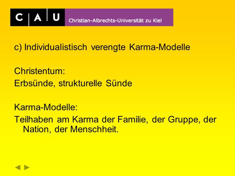 c) Individualistisch verengte Karma-Modelle Christentum: Erbsünde, strukturelle Sünde Karma-Modelle: Teilhaben am Karma der Familie, der Gruppe, der Nation, der Menschheit.