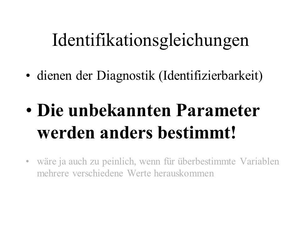 Identifikationsgleichungen dienen der Diagnostik (Identifizierbarkeit) Die unbekannten Parameter werden anders bestimmt.