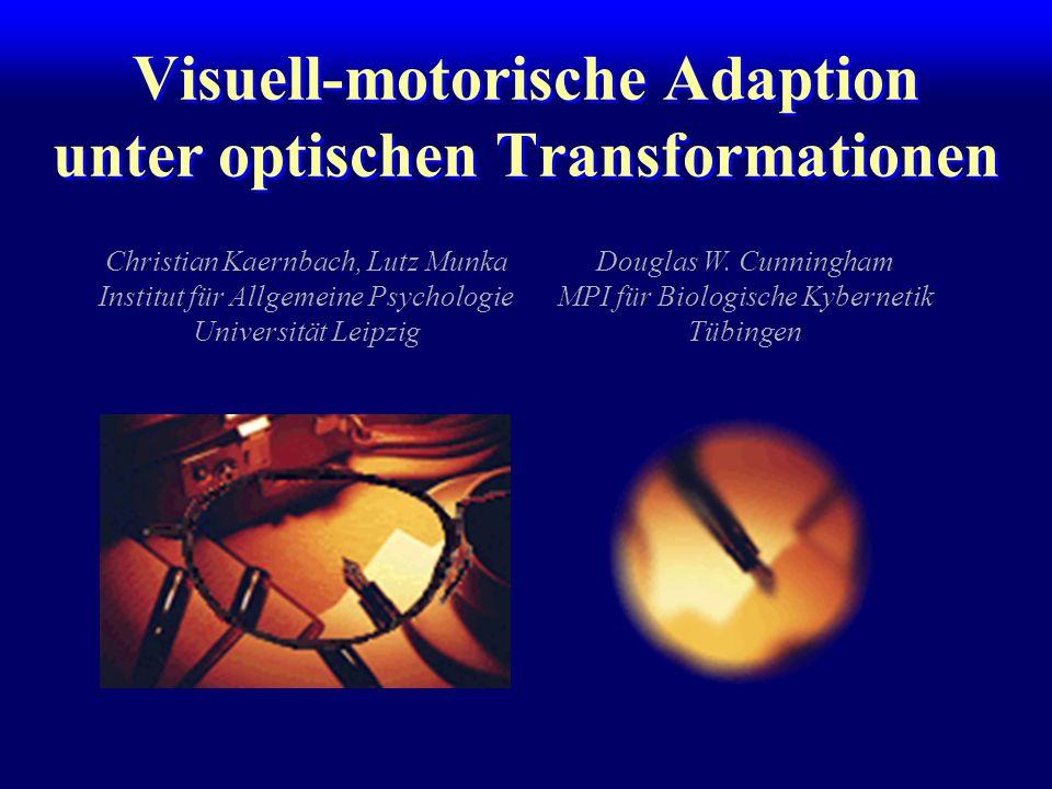 Visuell-motorische Adaption unter optischen Transformationen Christian Kaernbach, Lutz Munka Institut für Allgemeine Psychologie Universität Leipzig D
