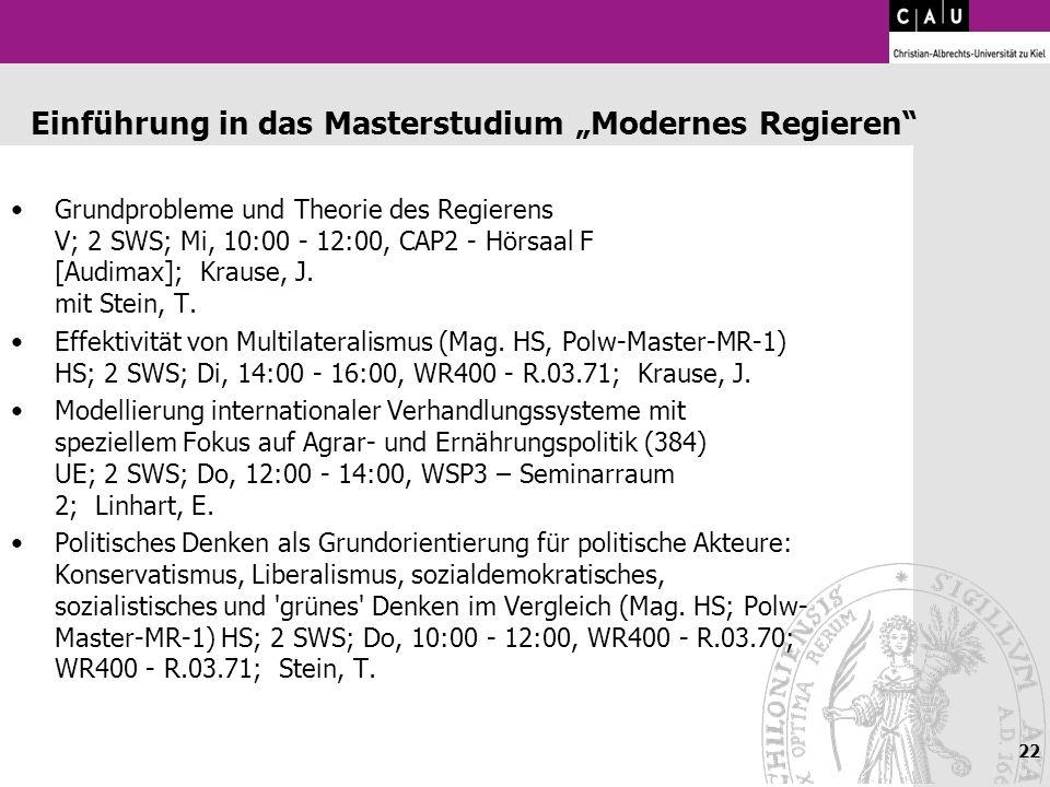 22 Einführung in das Masterstudium Modernes Regieren Grundprobleme und Theorie des Regierens V; 2 SWS; Mi, 10:00 - 12:00, CAP2 - Hörsaal F [Audimax];