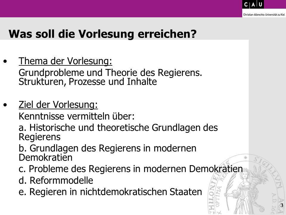 3 Was soll die Vorlesung erreichen? Thema der Vorlesung: Grundprobleme und Theorie des Regierens. Strukturen, Prozesse und Inhalte Ziel der Vorlesung: