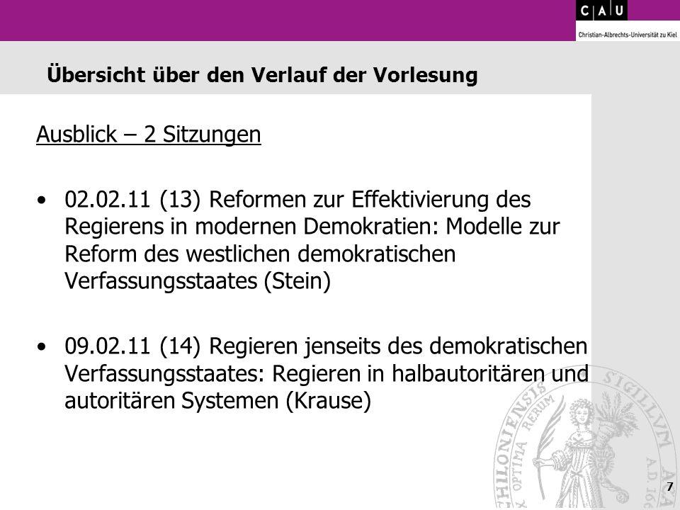 7 Übersicht über den Verlauf der Vorlesung Ausblick – 2 Sitzungen 02.02.11 (13) Reformen zur Effektivierung des Regierens in modernen Demokratien: Mod