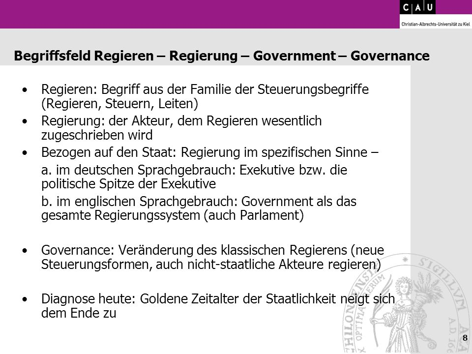 8 Begriffsfeld Regieren – Regierung – Government – Governance Regieren: Begriff aus der Familie der Steuerungsbegriffe (Regieren, Steuern, Leiten) Reg