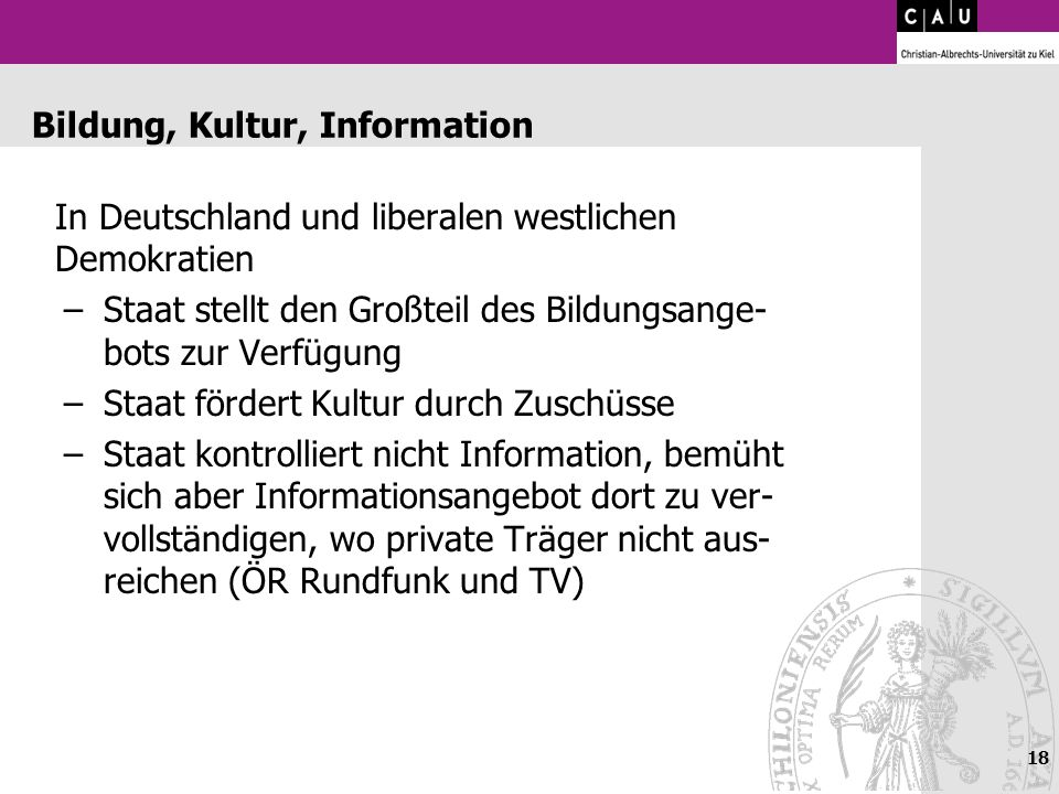 18 Bildung, Kultur, Information In Deutschland und liberalen westlichen Demokratien –Staat stellt den Großteil des Bildungsange- bots zur Verfügung –S