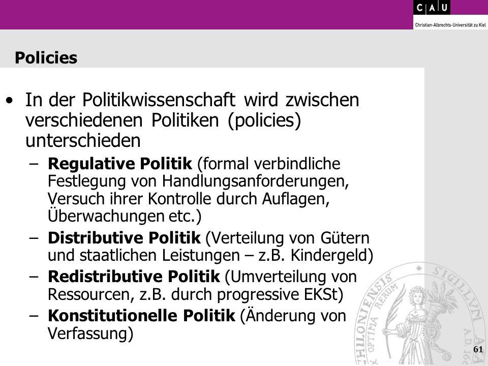 61 Policies In der Politikwissenschaft wird zwischen verschiedenen Politiken (policies) unterschieden –Regulative Politik (formal verbindliche Festleg