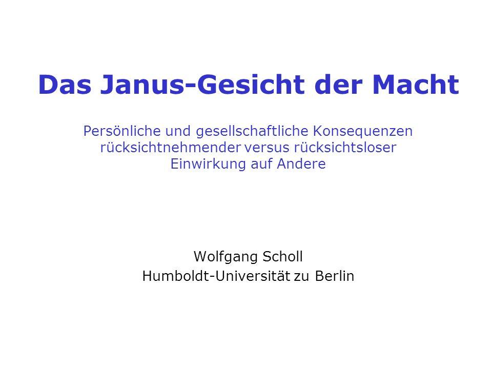 Das Janus-Gesicht der Macht 1 Persönliche und gesellschaftliche Konsequenzen rücksichtnehmender versus rücksichtsloser Einwirkung auf Andere Wolfgang