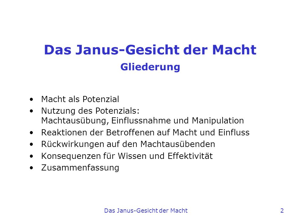 Das Janus-Gesicht der Macht 2 Gliederung Macht als Potenzial Nutzung des Potenzials: Machtausübung, Einflussnahme und Manipulation Reaktionen der Betr