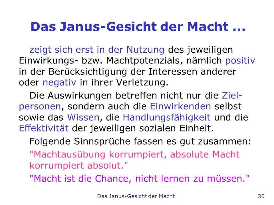 Das Janus-Gesicht der Macht 30 Das Janus-Gesicht der Macht... zeigt sich erst in der Nutzung des jeweiligen Einwirkungs- bzw. Machtpotenzials, nämlich