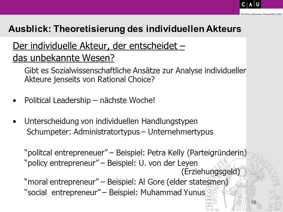 16 Ausblick: Theoretisierung des individuellen Akteurs Der individuelle Akteur, der entscheidet – das unbekannte Wesen? Gibt es Sozialwissenschaftlich