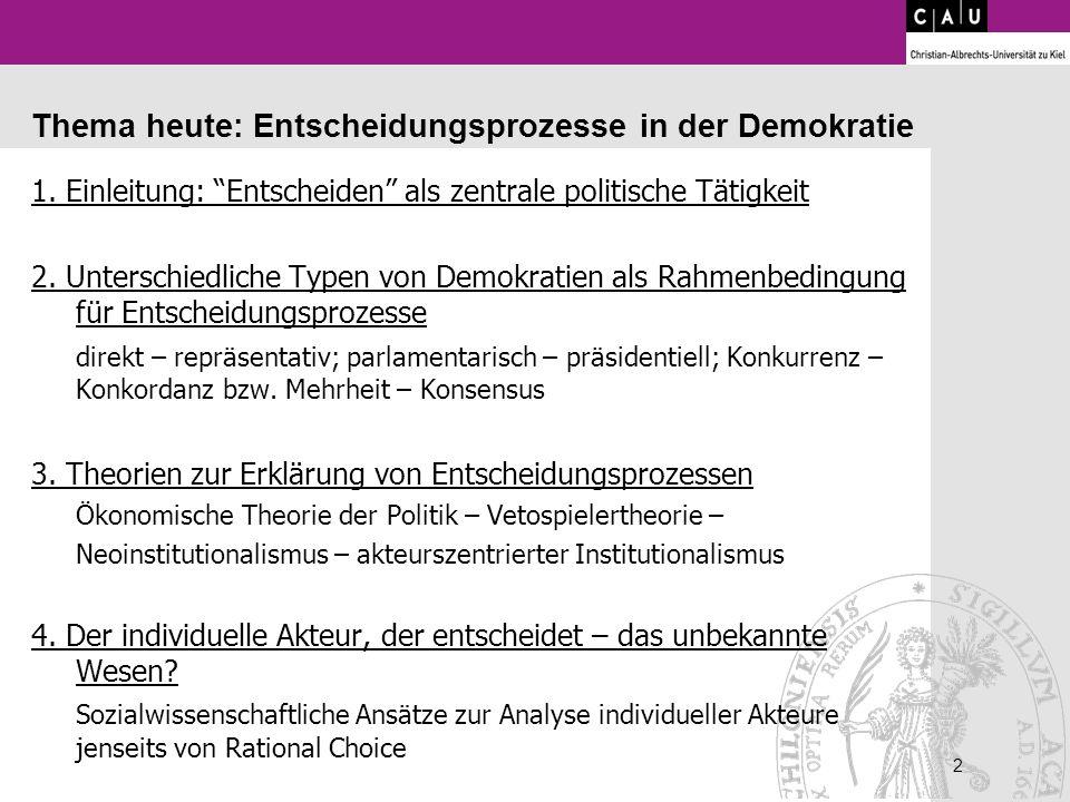 2 2 Thema heute: Entscheidungsprozesse in der Demokratie 1. Einleitung: Entscheiden als zentrale politische Tätigkeit 2. Unterschiedliche Typen von De