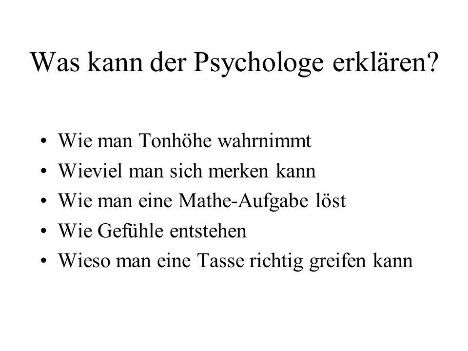 Was kann der Psychologe erklären.