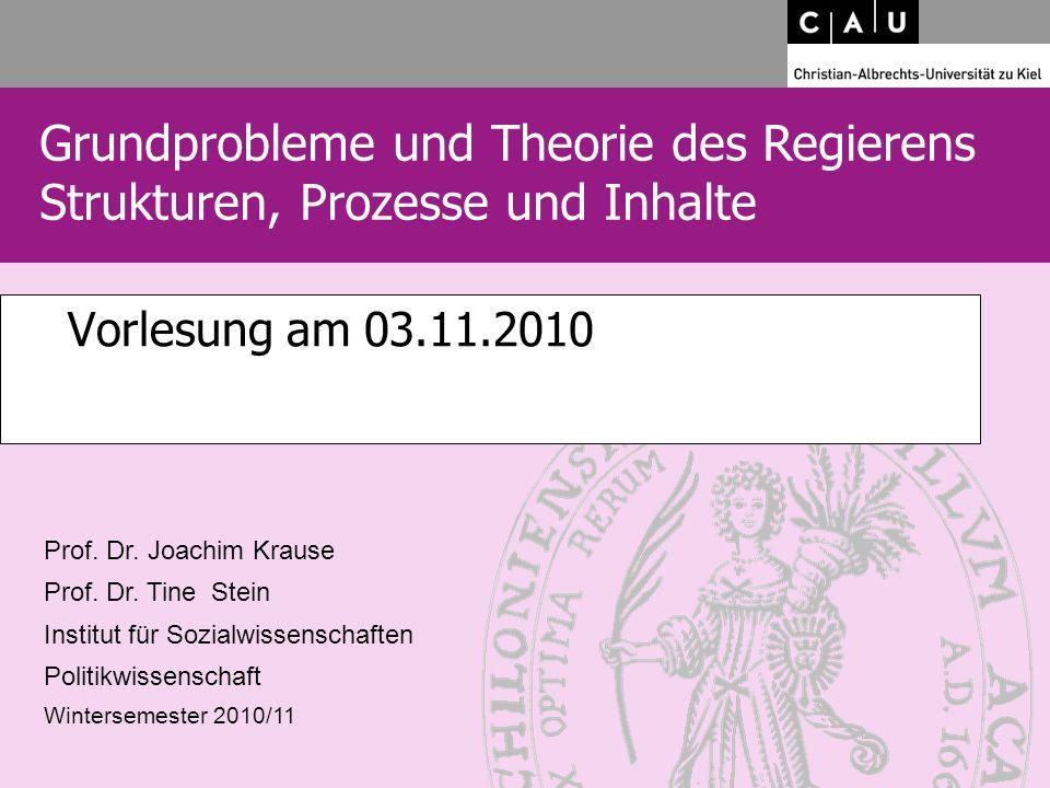 Grundprobleme und Theorie des Regierens Strukturen, Prozesse und Inhalte Prof. Dr. Joachim Krause Prof. Dr. Tine Stein Institut für Sozialwissenschaft
