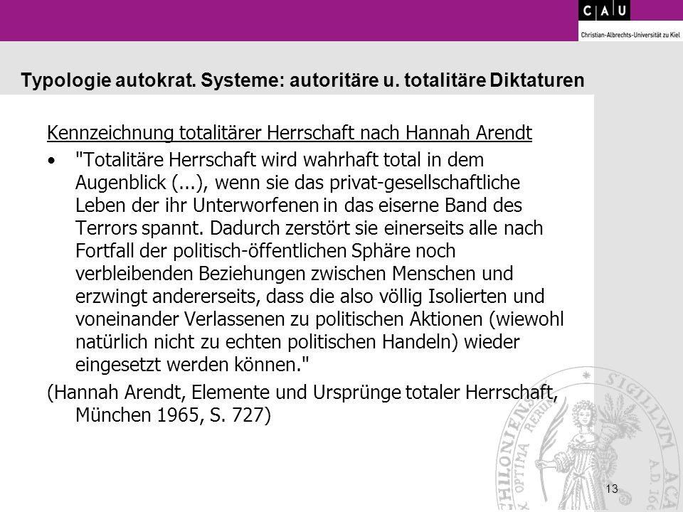 13 Typologie autokrat. Systeme: autoritäre u. totalitäre Diktaturen Kennzeichnung totalitärer Herrschaft nach Hannah Arendt