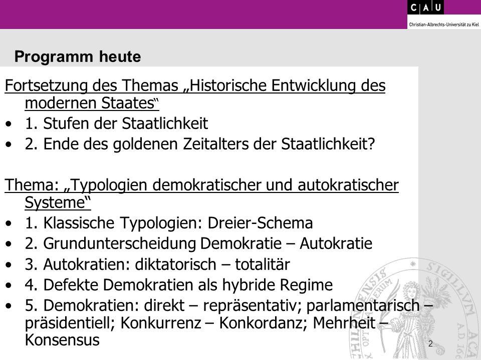 2 2 Programm heute Fortsetzung des Themas Historische Entwicklung des modernen Staates 1. Stufen der Staatlichkeit 2. Ende des goldenen Zeitalters der