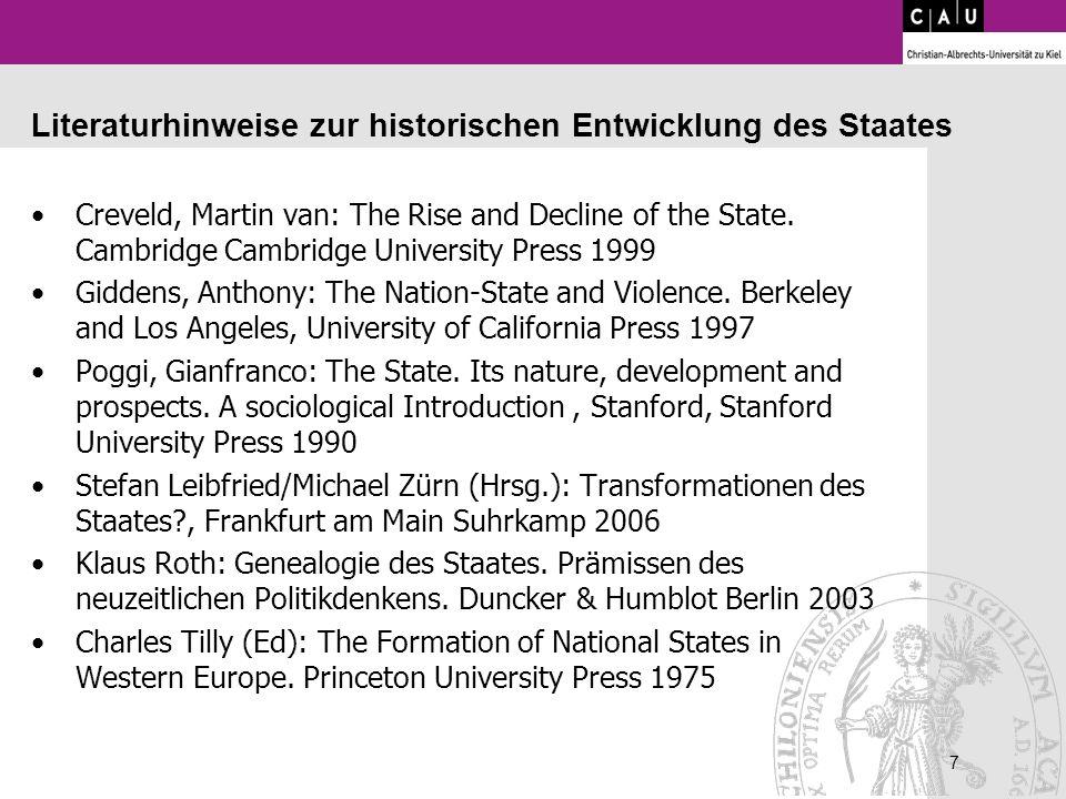 7 7 Literaturhinweise zur historischen Entwicklung des Staates Creveld, Martin van: The Rise and Decline of the State. Cambridge Cambridge University