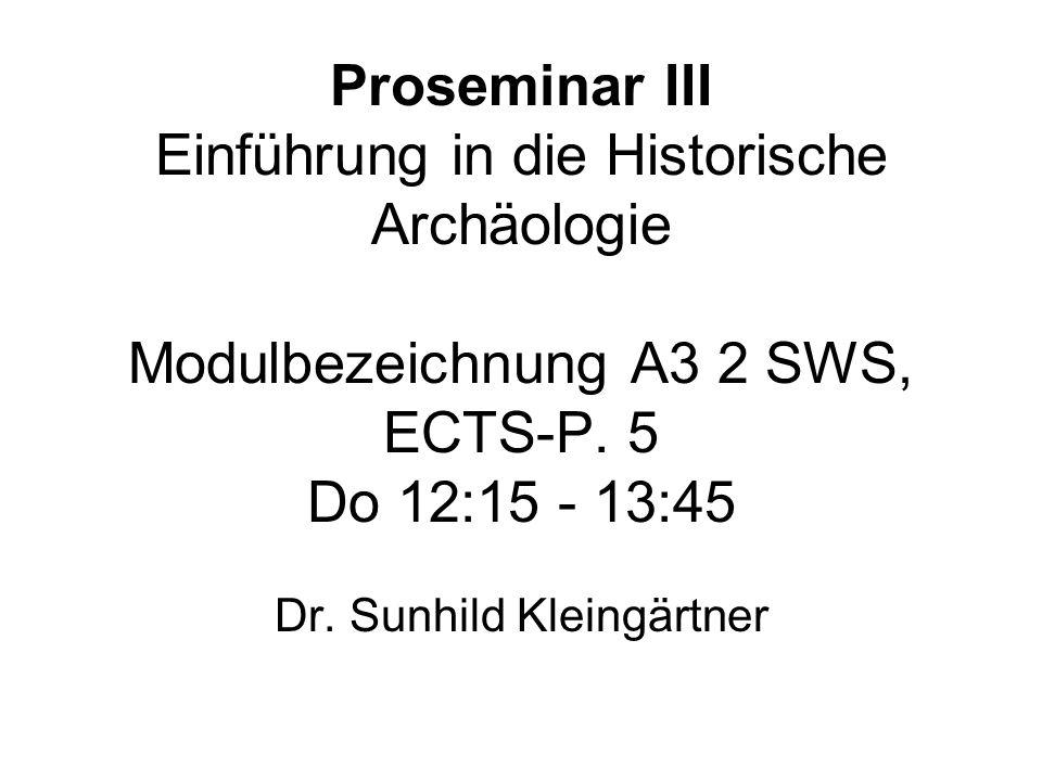 Proseminar III Einführung in die Historische Archäologie Modulbezeichnung A3 2 SWS, ECTS-P. 5 Do 12:15 - 13:45 Dr. Sunhild Kleingärtner