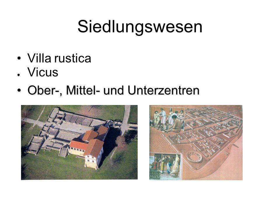 Siedlungswesen Villa rustica Vicus Ober-, Mittel- und UnterzentrenOber-, Mittel- und Unterzentren