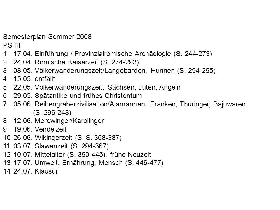Semesterplan Sommer 2008 PS III 117.04. Einführung / Provinzialrömische Archäologie (S. 244-273) 224.04. Römische Kaiserzeit (S. 274-293) 308.05. Völk