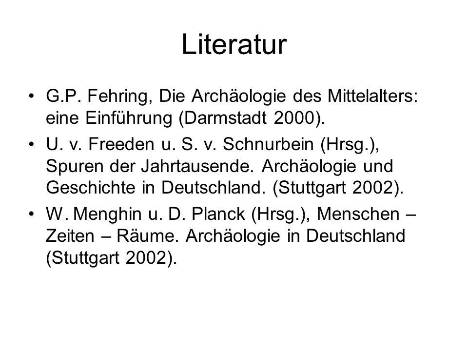 Literatur G.P. Fehring, Die Archäologie des Mittelalters: eine Einführung (Darmstadt 2000). U. v. Freeden u. S. v. Schnurbein (Hrsg.), Spuren der Jahr