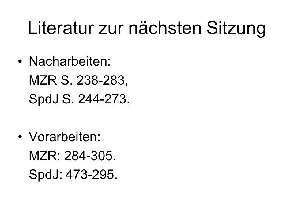 Literatur zur nächsten Sitzung Nacharbeiten: MZR S. 238-283, SpdJ S. 244-273. Vorarbeiten: MZR: 284-305. SpdJ: 473-295.