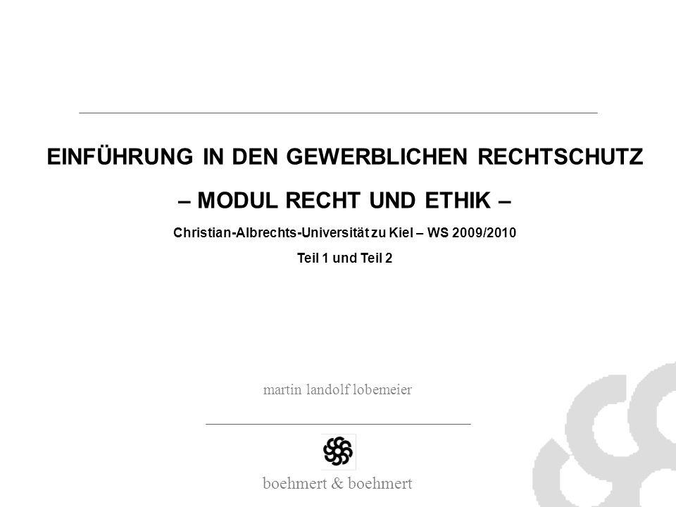 boehmert & boehmert EINFÜHRUNG IN DEN GEWERBLICHEN RECHTSCHUTZ – MODUL RECHT UND ETHIK – Christian-Albrechts-Universität zu Kiel – WS 2009/2010 Teil 1