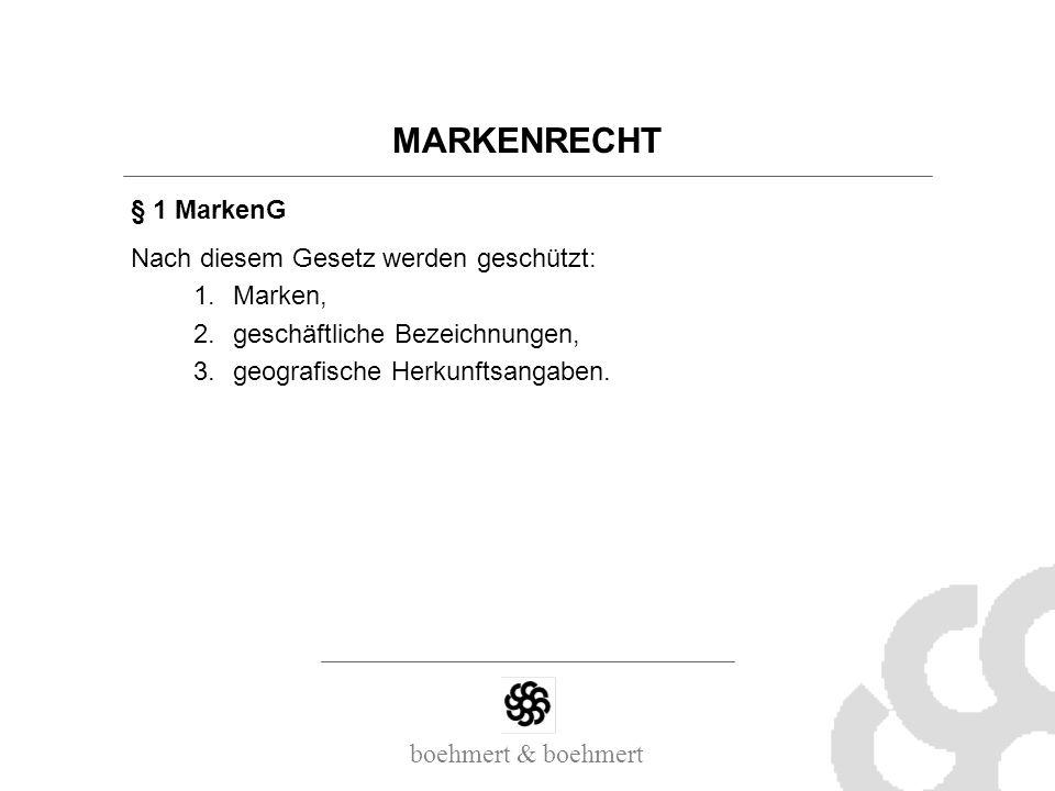 MARKENRECHT § 1 MarkenG Nach diesem Gesetz werden geschützt: 1.Marken, 2.geschäftliche Bezeichnungen, 3.geografische Herkunftsangaben.