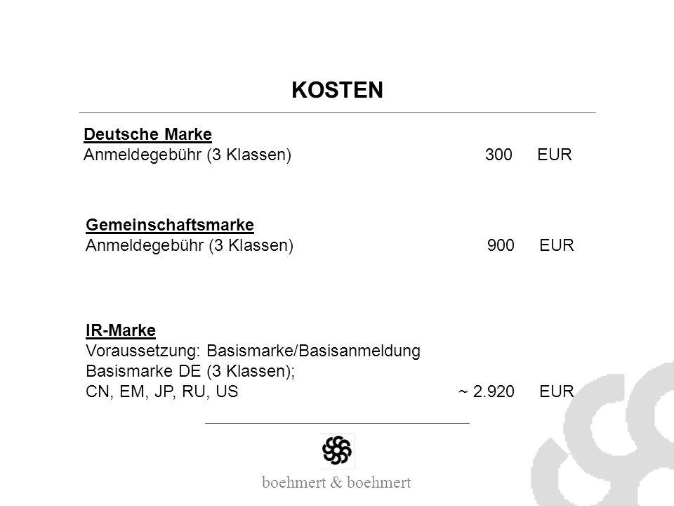 boehmert & boehmert KOSTEN Deutsche Marke Anmeldegebühr (3 Klassen)300EUR Gemeinschaftsmarke Anmeldegebühr (3 Klassen)900EUR IR-Marke Voraussetzung: B