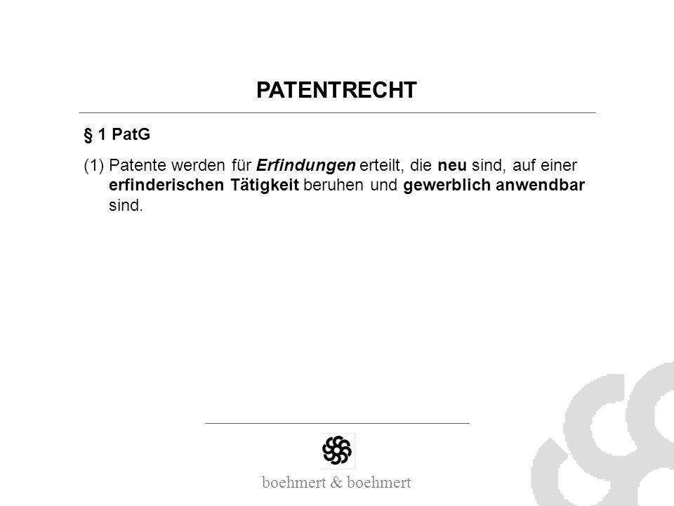 boehmert & boehmert PATENTRECHT § 1 PatG (1)Patente werden für Erfindungen erteilt, die neu sind, auf einer erfinderischen Tätigkeit beruhen und gewer