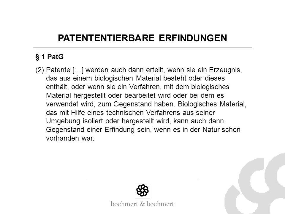 boehmert & boehmert PATENTENTIERBARE ERFINDUNGEN § 1 PatG (2)Patente […] werden auch dann erteilt, wenn sie ein Erzeugnis, das aus einem biologischen