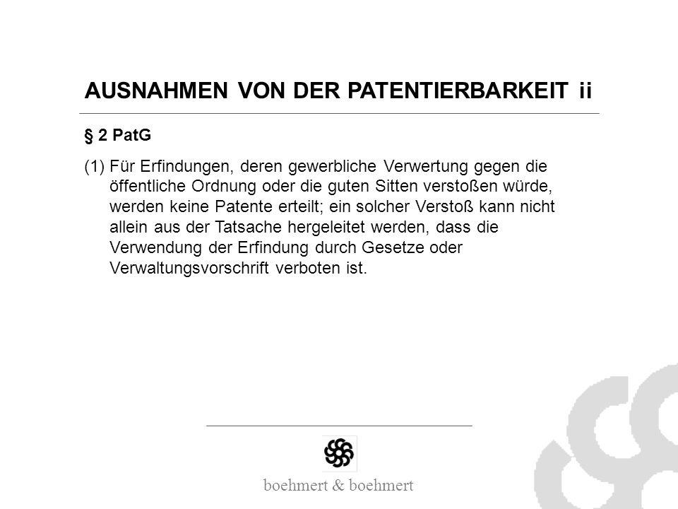 boehmert & boehmert AUSNAHMEN VON DER PATENTIERBARKEIT ii § 2 PatG (1) Für Erfindungen, deren gewerbliche Verwertung gegen die öffentliche Ordnung ode