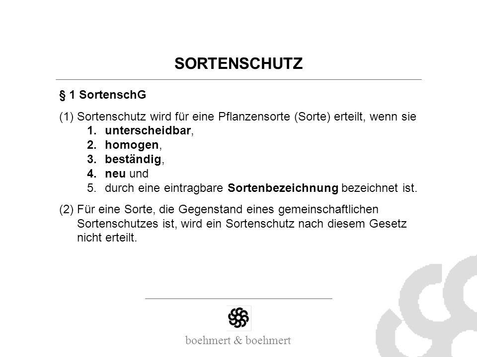 SORTENSCHUTZ § 1 SortenschG (1)Sortenschutz wird für eine Pflanzensorte (Sorte) erteilt, wenn sie 1.unterscheidbar, 2.homogen, 3.beständig, 4.neu und