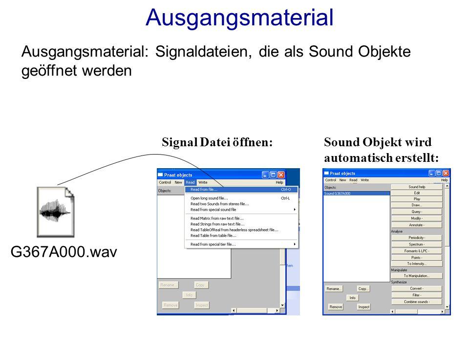 Ausgangsmaterial: Signaldateien, die als Sound Objekte geöffnet werden Ausgangsmaterial Sound Objekt wird automatisch erstellt: G367A000.wav Signal Datei öffnen:
