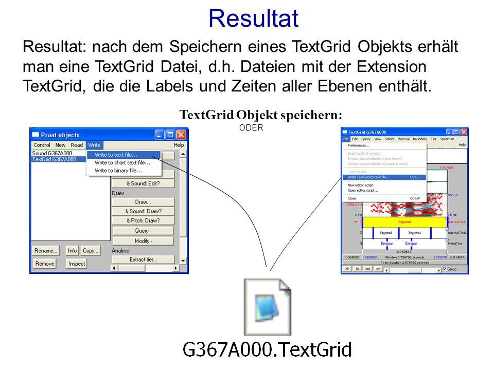 Resultat: nach dem Speichern eines TextGrid Objekts erhält man eine TextGrid Datei, d.h.