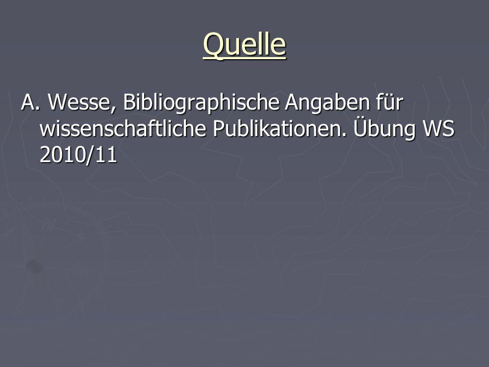 Quelle A. Wesse, Bibliographische Angaben für wissenschaftliche Publikationen. Übung WS 2010/11