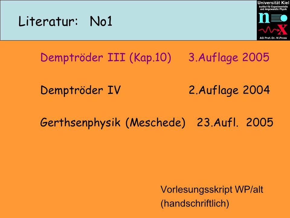 Literatur: No1 Demptröder III (Kap.10) 3.Auflage 2005 Demptröder IV 2.Auflage 2004 Gerthsenphysik (Meschede) 23.Aufl. 2005 Vorlesungsskript WP/alt (ha