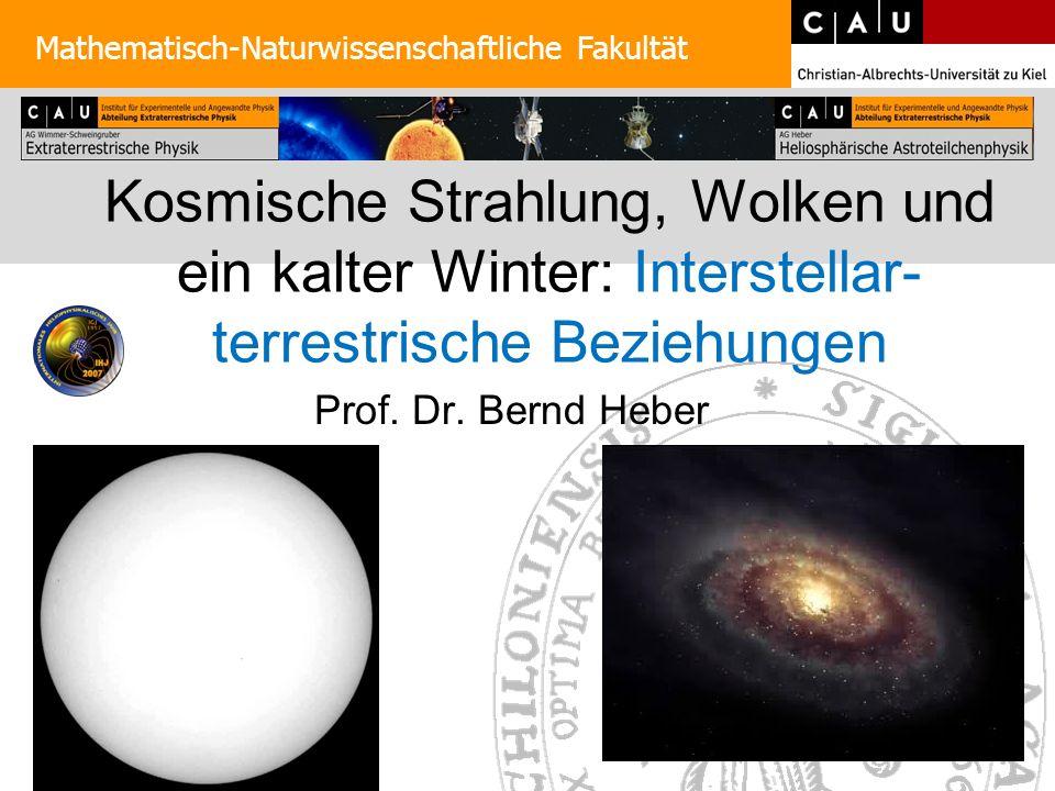 Vortragsübersicht Mathematisch-Naturwissenschaftliche Fakultät 1.Die kosmische Strahlung 2.Sonne 3.Das lokale interstellare Medium 4.Die Heliosphäre 5.Die Milchstraße 6.Die Reise der Sonne durch die Milchstraße 7.Fazit
