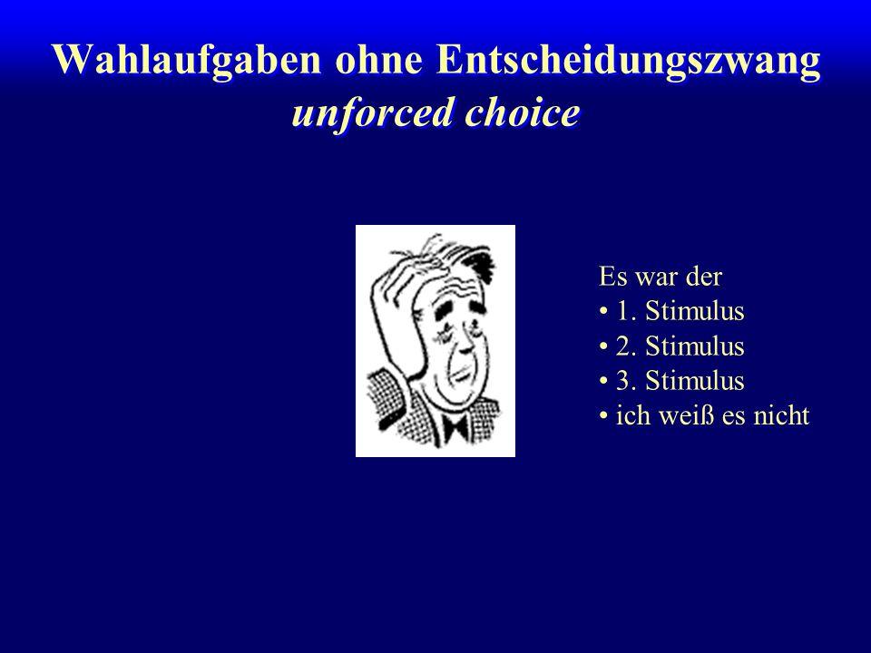 Wahlaufgaben ohne Entscheidungszwang unforced choice Es war der 1. Stimulus 2. Stimulus 3. Stimulus ich weiß es nicht