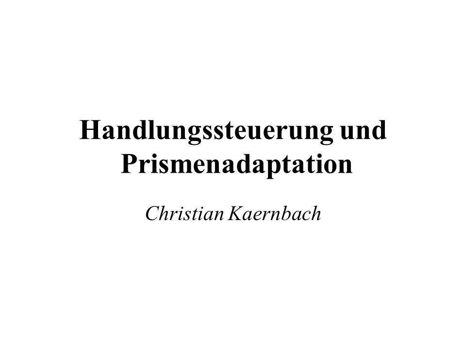 Handlungssteuerung und Prismenadaptation Christian Kaernbach
