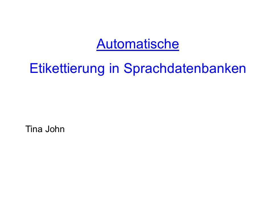 Automatische Etikettierung in Sprachdatenbanken Tina John