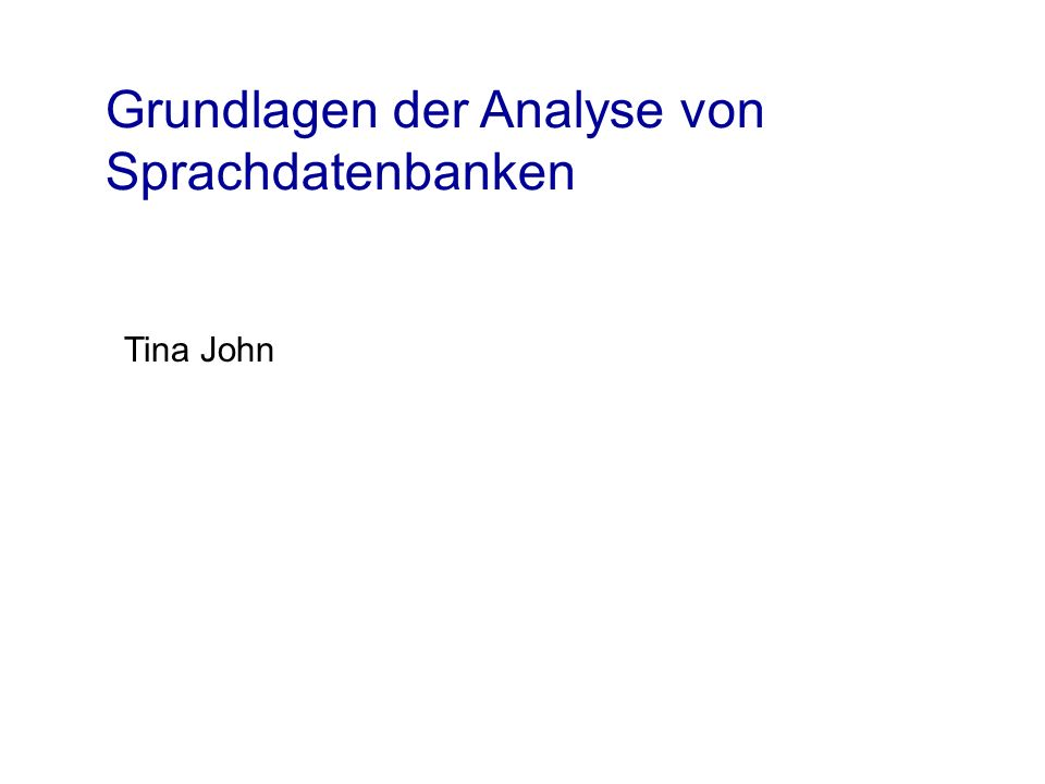 Grundlagen der Analyse von Sprachdatenbanken Tina John
