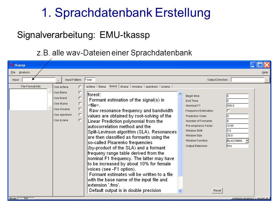 1. Sprachdatenbank Erstellung Signalverarbeitung: EMU-tkassp z.B. alle wav-Dateien einer Sprachdatenbank